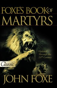 Foxes Book of Martyrs (Pure Gold Classics Series)