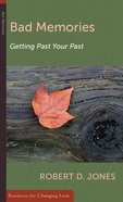 Bad Memories: Getting Past Your Past (Resources For Changing Lives Series)