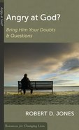 Angry At God?: Bring Him Your Doubts and Questions (Resources For Changing Lives Series)