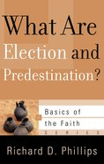 What Are Election and Predestination? (Basics Of The Reformed Faith Series (Now Botf))