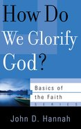 How Do We Glorify God? (Basics Of The Reformed Faith Series (Now Botf))
