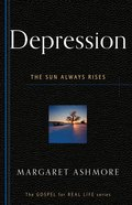 Depression: The Sun Always Rises (Gospel For Real Life Counseling Booklets Series)