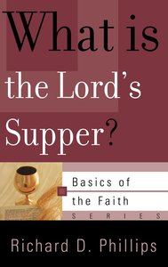 What is the Lords Supper? (Basics Of The Reformed Faith Series (Now Botf))