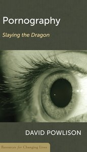 Pornography: Slaying the Dragon (Resources For Changing Lives Series)