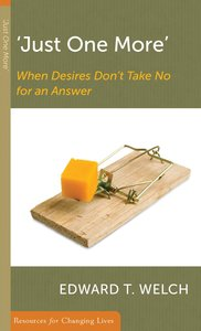 Just One More: When Desires Dont Take No For An Answer (Resources For Changing Lives Series)