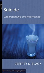 Suicide: Understanding and Intervening (Resources For Changing Lives Series)