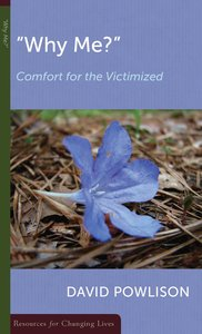 """Why Me?"" Comfort For the Victimized (Resources For Changing Lives Series)"