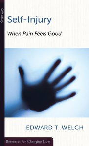 Self-Injury: When Pain Feels Good (Resources For Changing Lives Series)