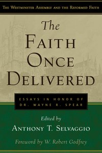 The Faith Once Delivered (Westminster Assembly And The Reformed Faith Series)