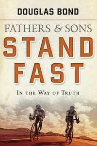 Stand Fast in the Way of Truth (#1 in Fathers & Sons Series)