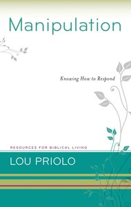 Manipulation - Knowing How to Respond (Resources For Biblical Living Series)