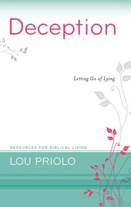 Deception - Letting Go of Lying (Resources For Biblical Living Series)