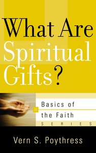 What Are Spiritual Gifts? (Basics Of The Faith Series (Formerly Reformed Borf))