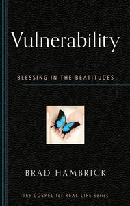Vulnerability: Blessing in the Beatitudes (Gospel For Real Life Counseling Booklets Series)