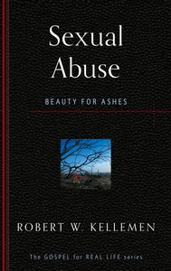 Sexual Abuse: Beauty For Ashes (Gospel For Real Life Counseling Booklets Series)