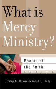What is Mercy Ministry? (Basics Of The Faith Series (Formerly Reformed Borf))