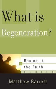 What is Regeneration? (Basics Of The Reformed Faith Series (Now Botf))