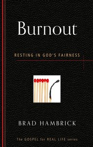 Burnout: Resting in Gods Fairness (Gospel For Real Life Counseling Booklets Series)