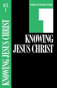 Knowing Jesus Christ (Studies in Christian Living) (#01 in Studies In Christian Living Series)