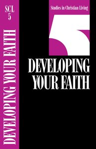 Developing Your Faith (Studies in Christian Living) (#05 in Studies In Christian Living Series)