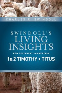 Insights on 1&2 Timothy, Titus (Swindolls Living Insights New Testament Commentary Series)