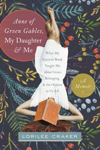 Anne of Green Gables, My Daughter, and Me: A Memoir