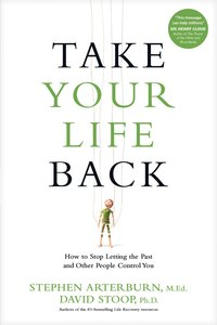 Take Your Life Back: Stop Letting the Past and Other People Control You