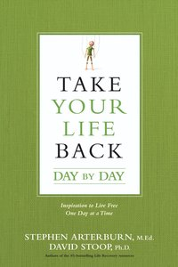 Take Your Life Back Day By Day: Inspiration to Live Free One Day At a Time