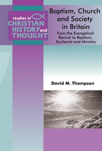Baptism, Church & Society in England and Wales (Studies In Christian History And Thought Series)