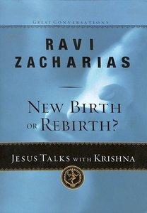 New Birth Or Rebirth?: Jesus Talks With Krishna (#04 in Great Conversations Series)