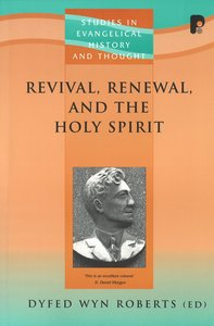 Revival, Renewal, and the Holy Spirit (Studies In Evangelical History & Thought Series)