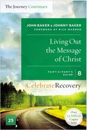 Living Out the Message of Christ (The Journey Continues) (#08 in Celebrate Recovery Participants Guide Series)