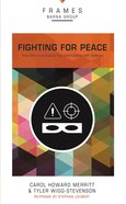 Fighting For Peace (Frames Barna Group Series)