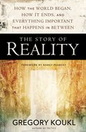 Story of Reality, The: How The World Began, How It Ends, And Everything Important That Happens in Between