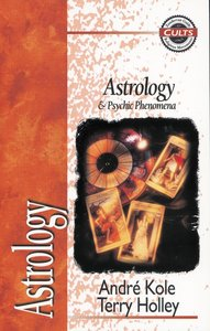 Astrology & Psychic Phenomena (Zondervan Guide To Cults & Religious Movements Series)