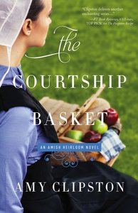 The Courtship Basket (#02 in Amish Heirloom Novel Series)