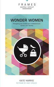 Wonder Woman (Frames Barna Group Series)