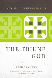 The Triune God (New Studies In Dogmatic Theology Series)