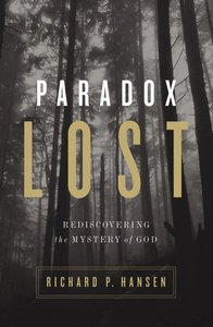 Paradox Lost: Rediscovering the Mystery of God