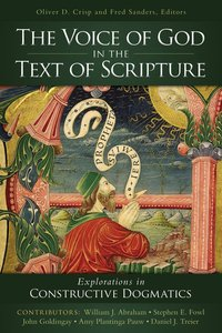 Voice of God in the Text of Scripture: Explorations in Constructive Dogmatics
