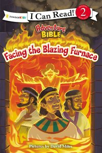 Adventure Bible: Facing the Blazing Furnace (I Can Read!2/adventure Bible Series)
