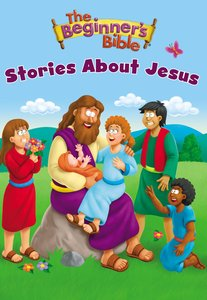The Beginners Bible Stories About Jesus (Beginners Bible Series)