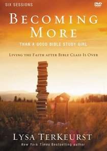 Becoming More Than a Good Bible Study Girl (Participants Guide With Dvd)