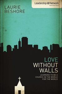 Love Without Walls (Leadership Network Innovation Series)
