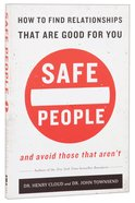 Safe People: How to Find Relationships That Are Good For You and Avoid Those That Arent
