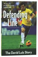 Defending the Line - the David Luiz Story (Zonderkidz Biography Series (Zondervan))