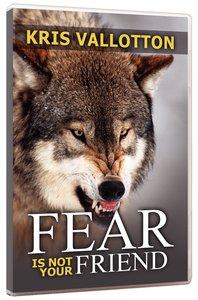 Fear is Not Your Friend