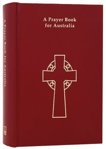 Prayer Book For Australia Complete Text Edition (Red) (Anglican Prayer Book For Australia Series)
