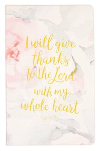 Flexi Cover Journal: I Will Give Thanks, Psalm 9:1, 13.9cm X 21.5cm