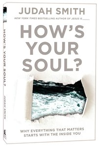 Hows Your Soul? Why Everything That Matters Starts With the Inside You